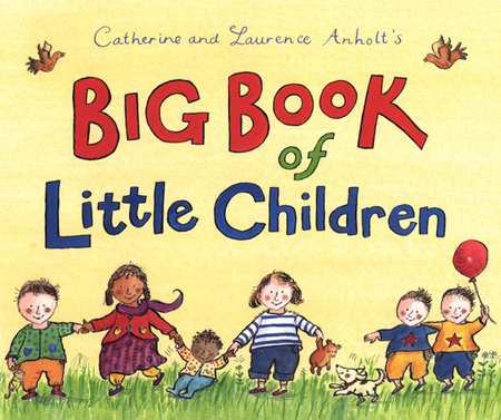 Catherine and Laurence Anholt's Big Book of Little Children by