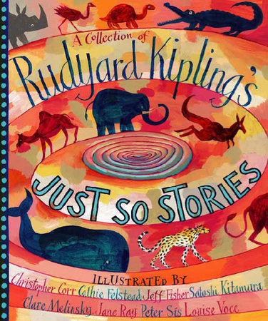 A Collection of Rudyard Kipling's Just So Stories by