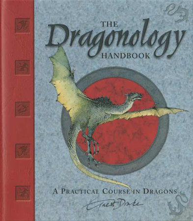 The Dragonology Handbook by Dr. Ernest Drake