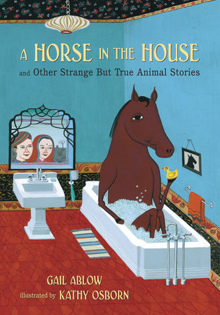 A Horse in the House and Other Strange but True Animal Stories by