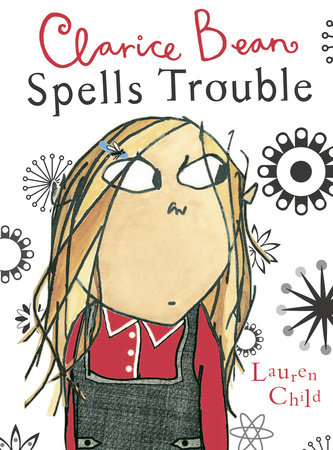 Clarice Bean Spells Trouble by Lauren Child