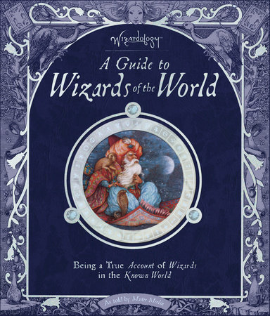 Wizardology: A Guide to Wizards of the World by