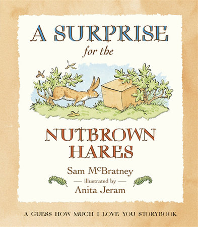 A Surprise for the Nutbrown Hares: A Guess How Much I Love You Storybook by Sam McBratney