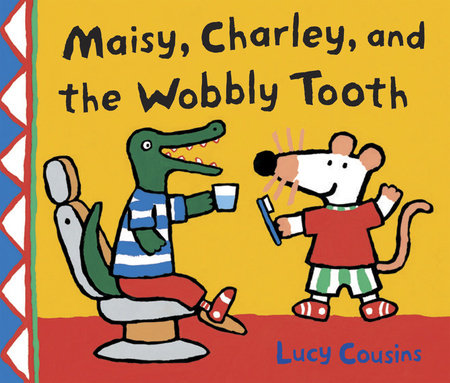 Maisy, Charley, and the Wobbly Tooth by