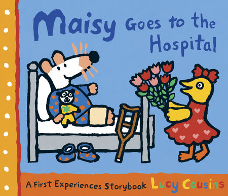 Maisy Goes to the Hospital by