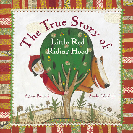 The True Story of Little Red Riding Hood by Sandro Natalini and Agnese Baruzzi