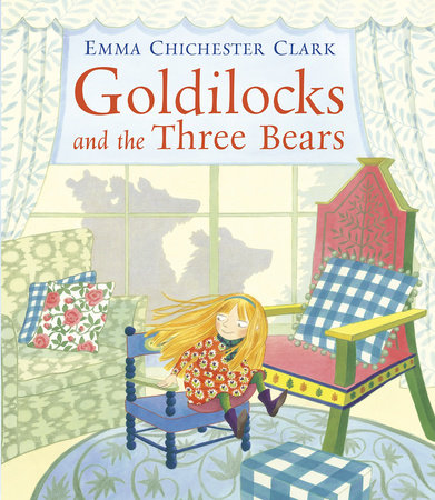 Goldilocks and the Three Bears by Emma Chichester-Clark