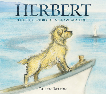 Herbert: The True Story of a Brave Sea Dog by Robyn Belton