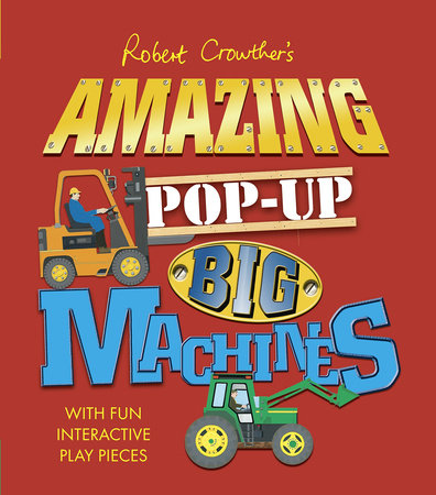 Robert Crowther's Amazing Pop-Up Big Machines by