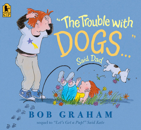 """The Trouble with Dogs..."" Said Dad by Bob Graham"