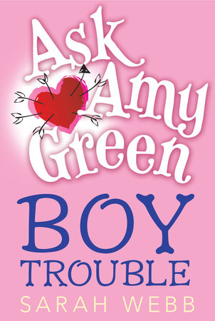 Ask Amy Green: Boy Trouble by Sarah Webb