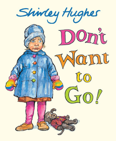 Don't Want to Go! by Shirley Hughes