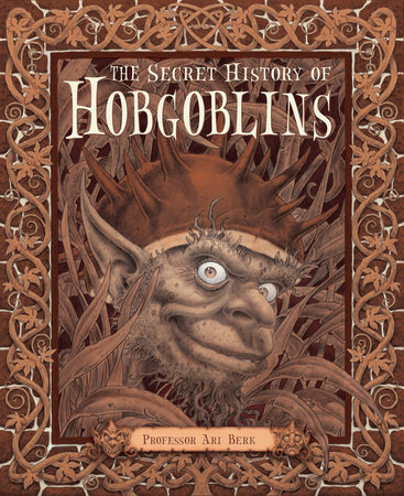 The Secret History of Hobgoblins by Ari Berk