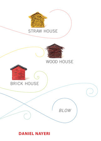 Straw House, Wood House, Brick House, Blow by Daniel Nayeri