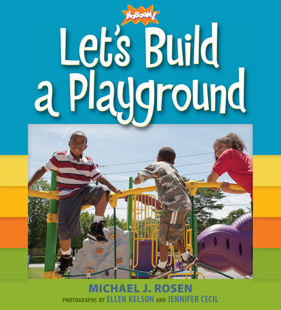 Let's Build a Playground by KaBOOM! and Michael J. Rosen