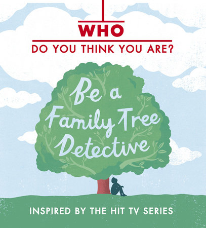 Who Do You Think You Are? Be a Family Tree Detective by