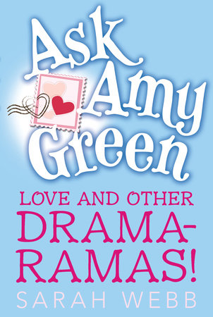 Ask Amy Green: Love and Other Drama-Ramas! by