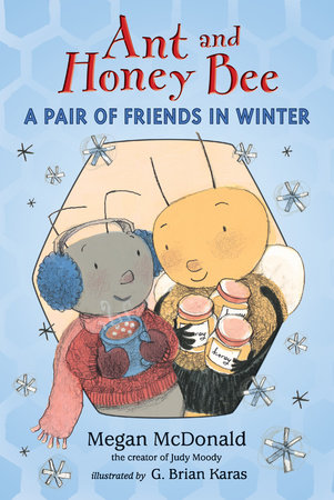 Ant and Honey Bee: A Pair of Friends in Winter by Megan McDonald