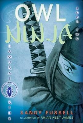 Samurai Kids #2: Owl Ninja by Sandy Fussell