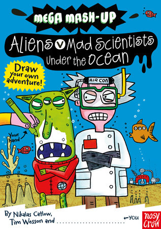 Mega Mash-Up: Aliens vs. Mad Scientists Under the Ocean by Tim Wesson and Nikalas Catlow