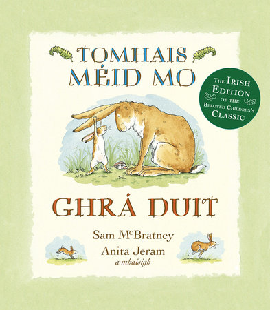 Tomhais Méid Mo Ghrá Duit (Guess How Much I Love You in Irish) by Sam McBratney