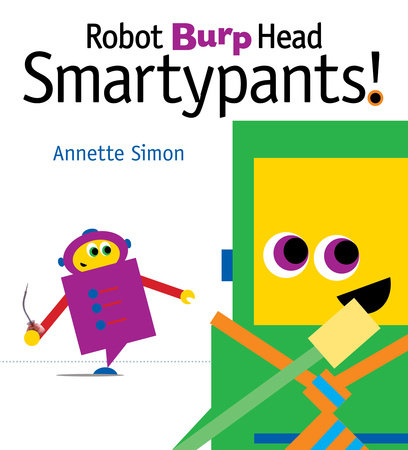 Robot Burp Head Smartypants by Annette Simon