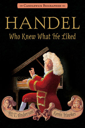 Handel, Who Knew What He Liked: Candlewick Biographies by