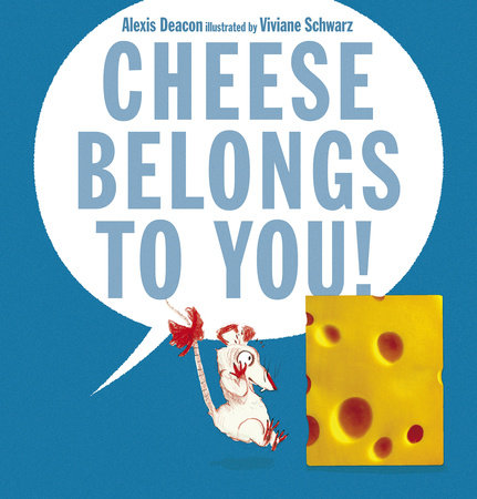 Cheese Belongs to You! by Alexis Deacon