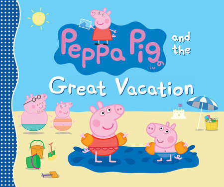 Peppa Pig and the Great Vacation by