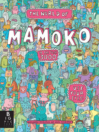 The World of Mamoko in the Year 3000 by Aleksandra Mizielinska and Daniel Mizielinski