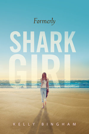 Formerly Shark Girl by Kelly Bingham