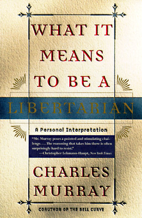 What It Means to Be a Libertarian by Charles Murray