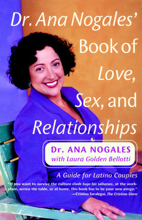 Dr. Ana Nogales' Book of Love, Sex, and Relationships by Ana Nogales