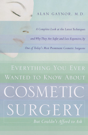 Everything You Ever Wanted to Know About Plastic Surgery but Couldn't Afford to Ask by Alan Gaynor