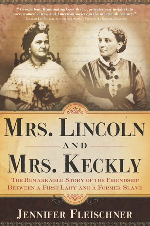 Mrs. Lincoln and Mrs. Keckly by