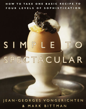Simple to Spectacular by Mark Bittman and Jean-Georges Vongerichten