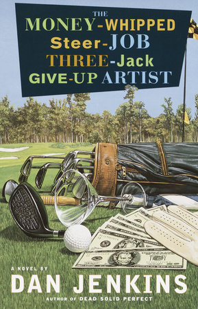 The Money-Whipped Steer-Job Three-Jack Give-Up Artist by Dan Jenkins