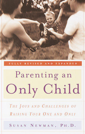Parenting an Only Child by Susan Newman