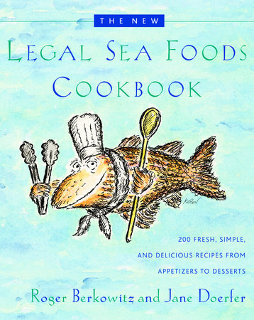 The New Legal Sea Foods Cookbook by Jane Doerfer and Roger Berkowitz