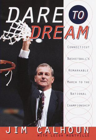 Dare to Dream by Leigh Montville and Jim Calhoun
