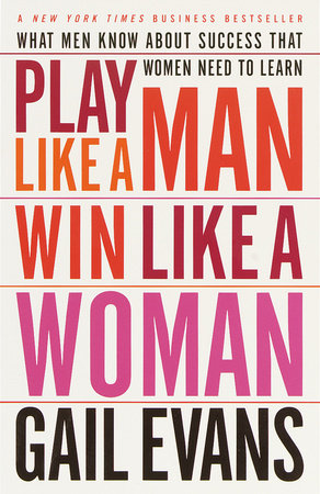 Play Like a Man, Win Like a Woman by