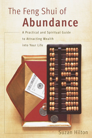 The Feng Shui of Abundance by Suzan Hilton