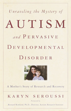 Unraveling the Mystery of Autism and Pervasive Developmental Disorder by Karyn Seroussi