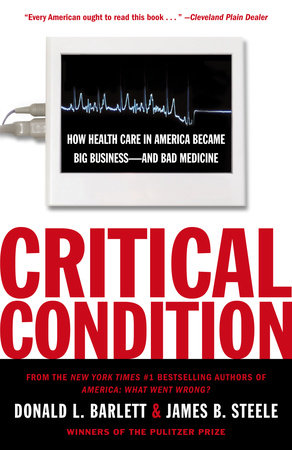 Critical Condition by James B. Steele and Donald L. Barlett