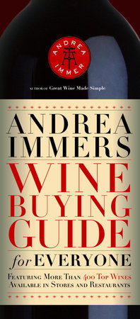 Andrea Immer's Wine Buying Guide for Everyone by Andrea Immer