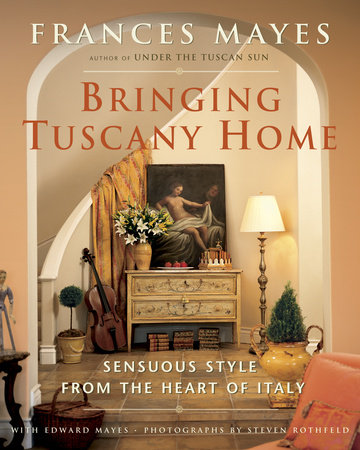 Bringing Tuscany Home by Edward Mayes and Frances Mayes