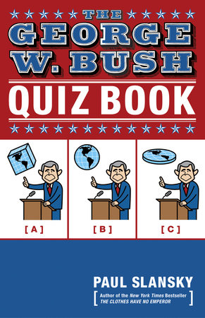 The George W. Bush Quiz Book by Paul Slansky