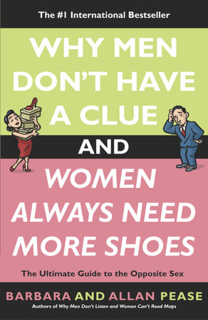Why Men Don't Have a Clue and Women Always Need More Shoes by Allan Pease and Barbara Pease