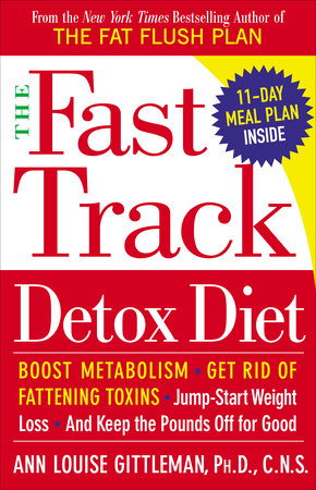 The Fast Track Detox Diet by Ann Louise Gittleman, Ph.D., C.N.S.
