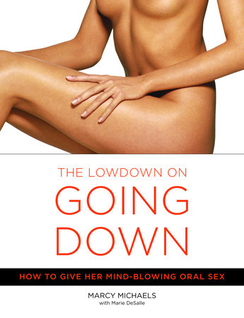 The Low Down on Going Down by Marie Desalle and Marcy Michaels